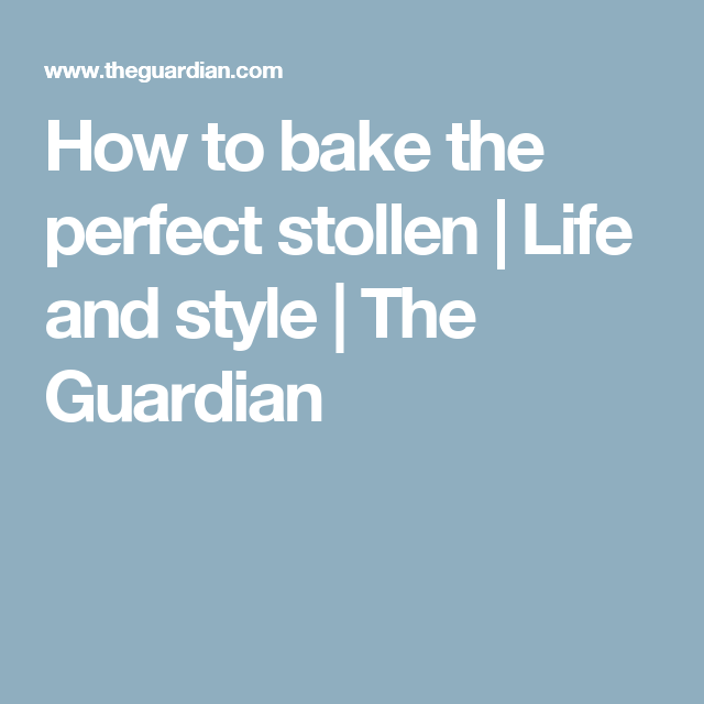 How to bake the perfect stollen | Life and style | The Guardian