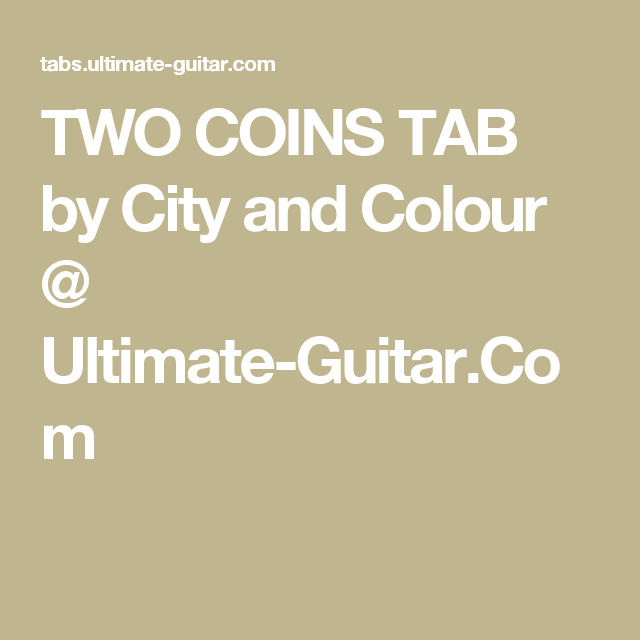 TWO COINS TAB by City and Colour @ Ultimate-Guitar.Com | Music ...