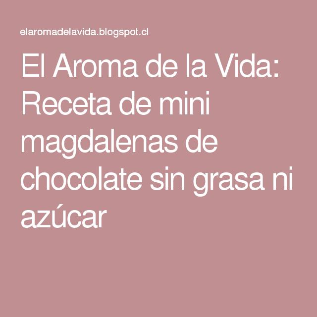 El Aroma de la Vida: Receta de mini magdalenas de chocolate sin grasa ni azúcar