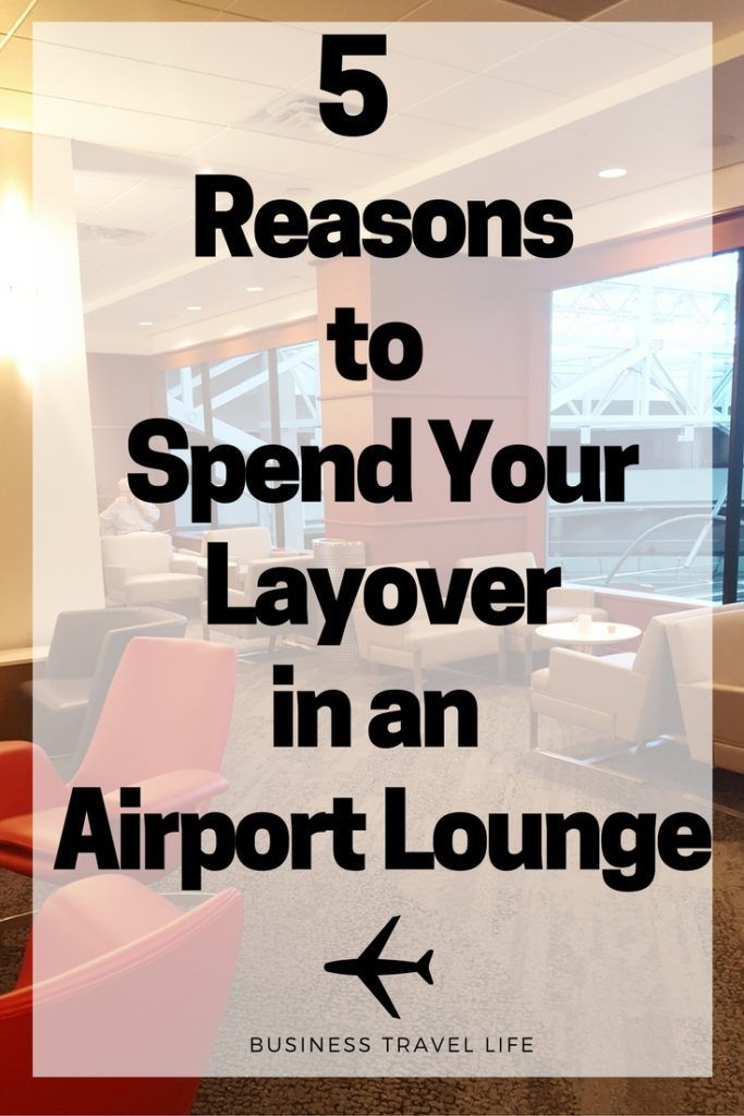 5 Reasons To Spend Your Layover In An Airport Lounge Business
