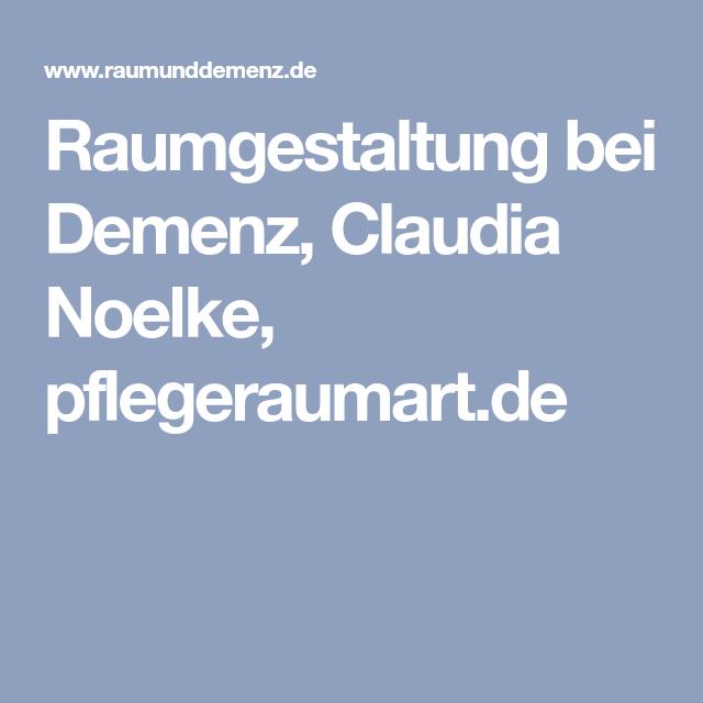 Raumgestaltung Bei Demenz Claudia Noelke Pflegeraumartde
