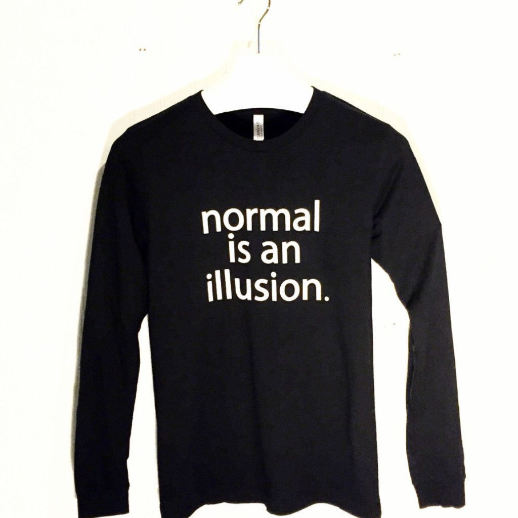 normal is an illusion. Women's long sleeve expressive graphic ...