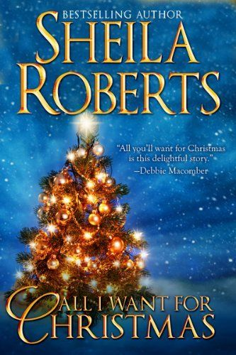 All I Want For Christmas by Sheila Roberts Random Reads
