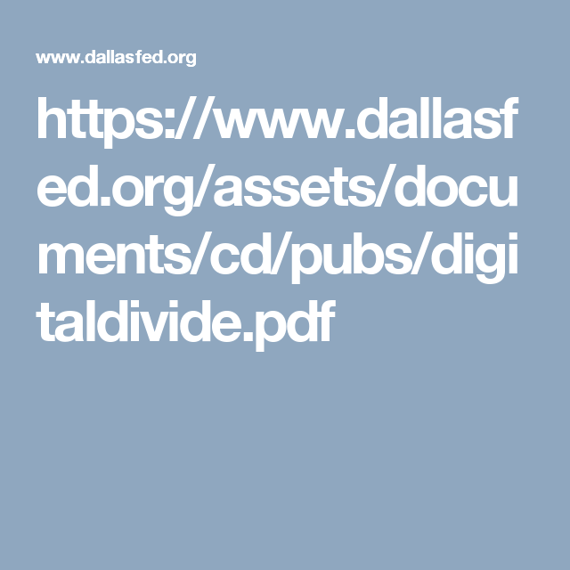 https://www.dallasfed.org/assets/documents/cd/pubs/digitaldivide.pdf