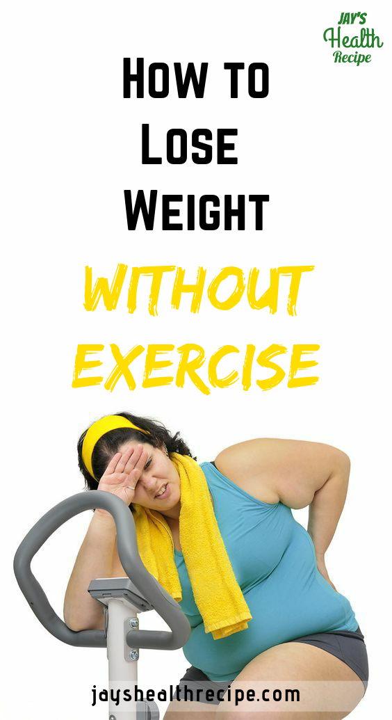 how to lose weight without exercise.   weight loss without exercise   burn fat without exercise