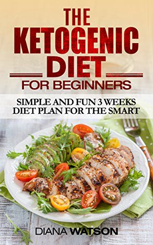 Ketogenic Diet For Beginners: Simple and Fun 3 Weeks Diet Plan for the Smart by [Watson, Diana]