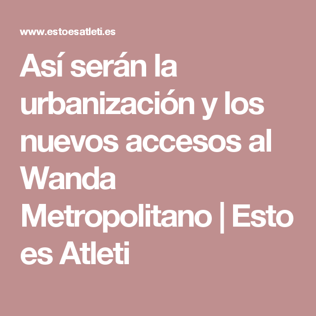 As ser n la urbanizaci n y los nuevos accesos al wanda for Oficina europcar atocha