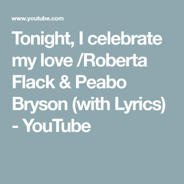 Tonight I Celebrate My Love Roberta Flack Peabo Bryson With Lyrics Youtube In 2020 Roberta Flack Peabo Bryson Lyrics