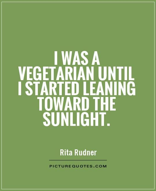 Quotes About Being Vegetarian | Funny Vegetarian Quotes. QuotesGram #vegetarianquotes