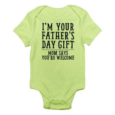 Mom Says Youre Welcome Infant Body Suit CPDads CafePress