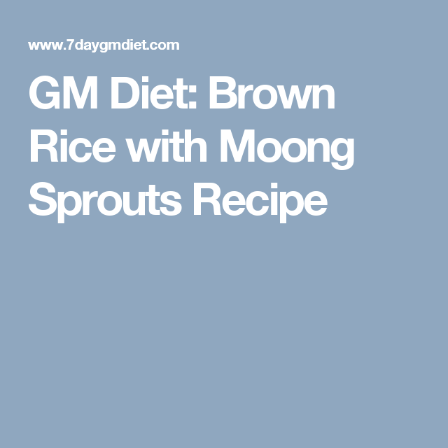 Gm diet brown rice with moong sprouts recipe the gm diet plan gm diet brown rice with moong sprouts recipe ccuart Image collections