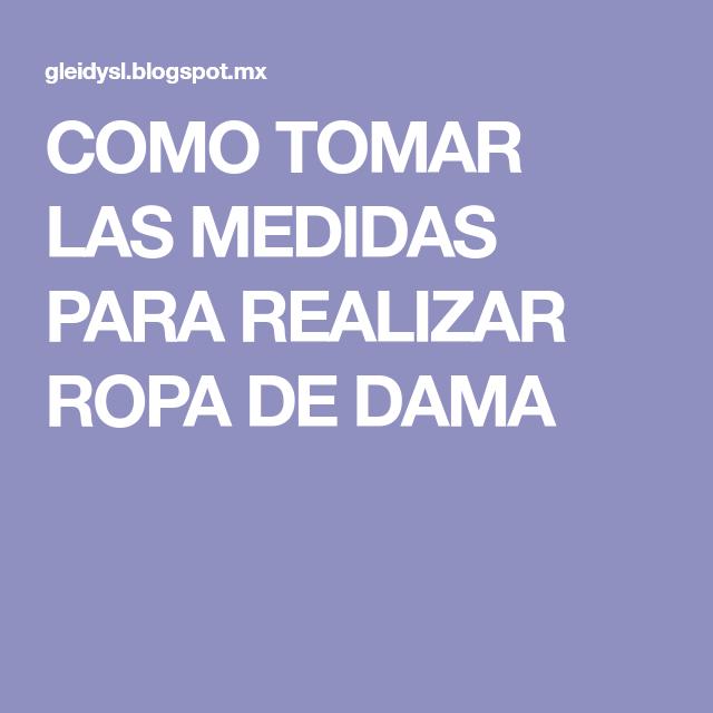 COMO TOMAR LAS MEDIDAS PARA REALIZAR ROPA DE DAMA