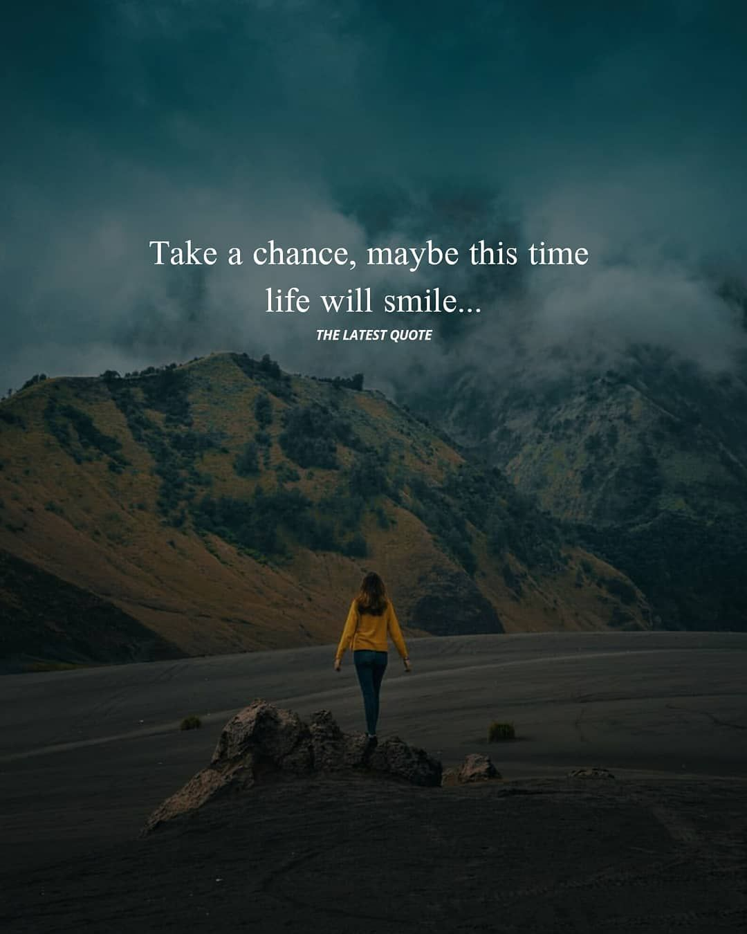 Take A Chance Maybe This Time Life Will Smile Thelatestquote Chance Quotes Positive Quotes Lifetime Quotes