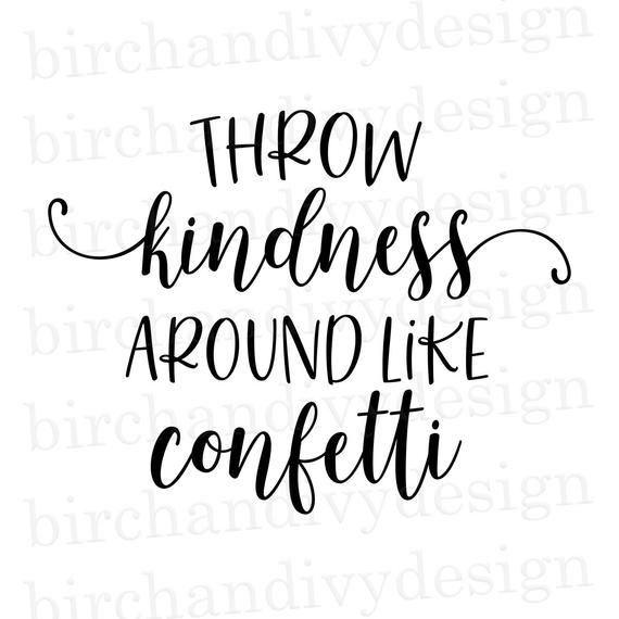 Throw Kindness Around Like Confetti SVG File, Instant Download for Cricut, Kindness Quote svg, PDF, Png Clipart, DXF File, Digital File