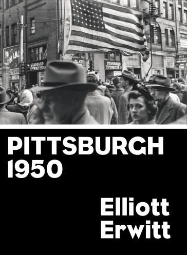 Includes Previously Unpublished Photographs Of Pittsburgh By Acclaimed Photographer Elliot Erwitt Taken Between 1949 And 1950 Elliott Erwitt Pittsburgh Books