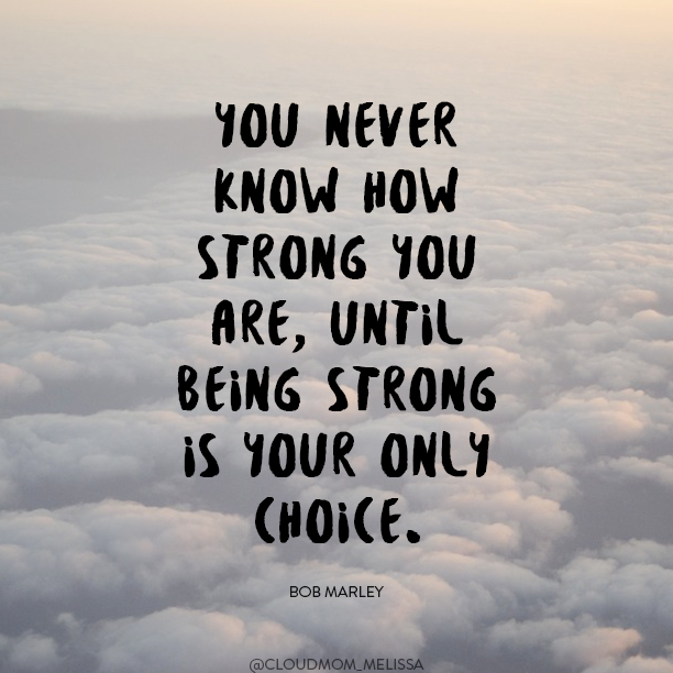 53bca42b37 You never know how strong you are, until being strong is your only choice. Bob  Marley