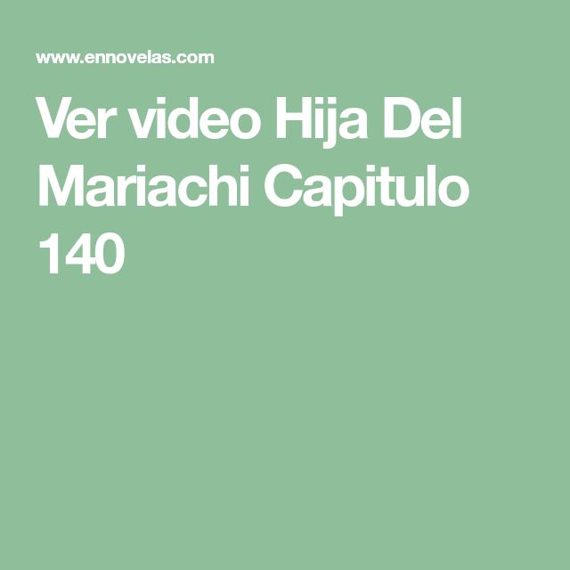 Ver Video Hija Del Mariachi Capitulo 140 La Hija Del Mariachi Hijos Saludos De Buenos Dias