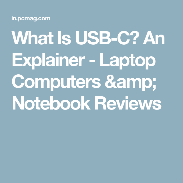 What Is USB-C? An Explainer - Laptop Computers & Notebook Reviews