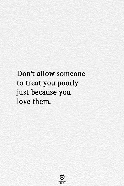 Don't allow someone to treat you poorly just because you love them. #successquotes #quotes #momwomenquotes #motivation quotes #meditation #motivationsuccess #personaldevelopment