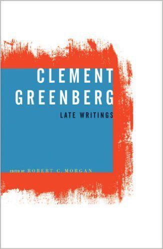 Clement Greenberg, late writings / Clement Greenberg ; edited by Robert C. Morgan Minneapolis ; London : University of Minnesotta Press, cop. 2003