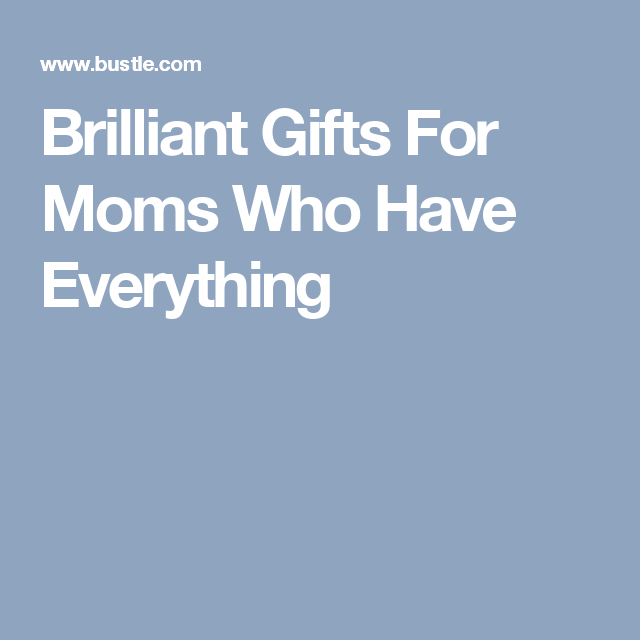Brilliant Gifts For Moms Who Have Everything | Brilliant ...