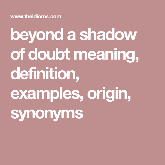 beyond a shadow of doubt | Doubt, Shadow, Meant to be