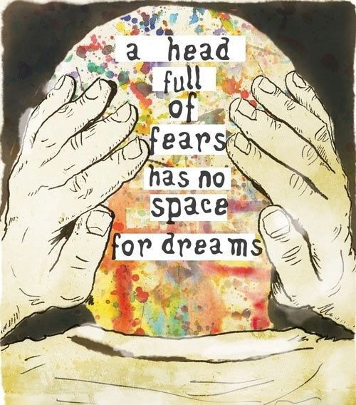 """A head full of fears has so room for dreams..."" #dreams #head #quote #quotes #fear #mind #inside"