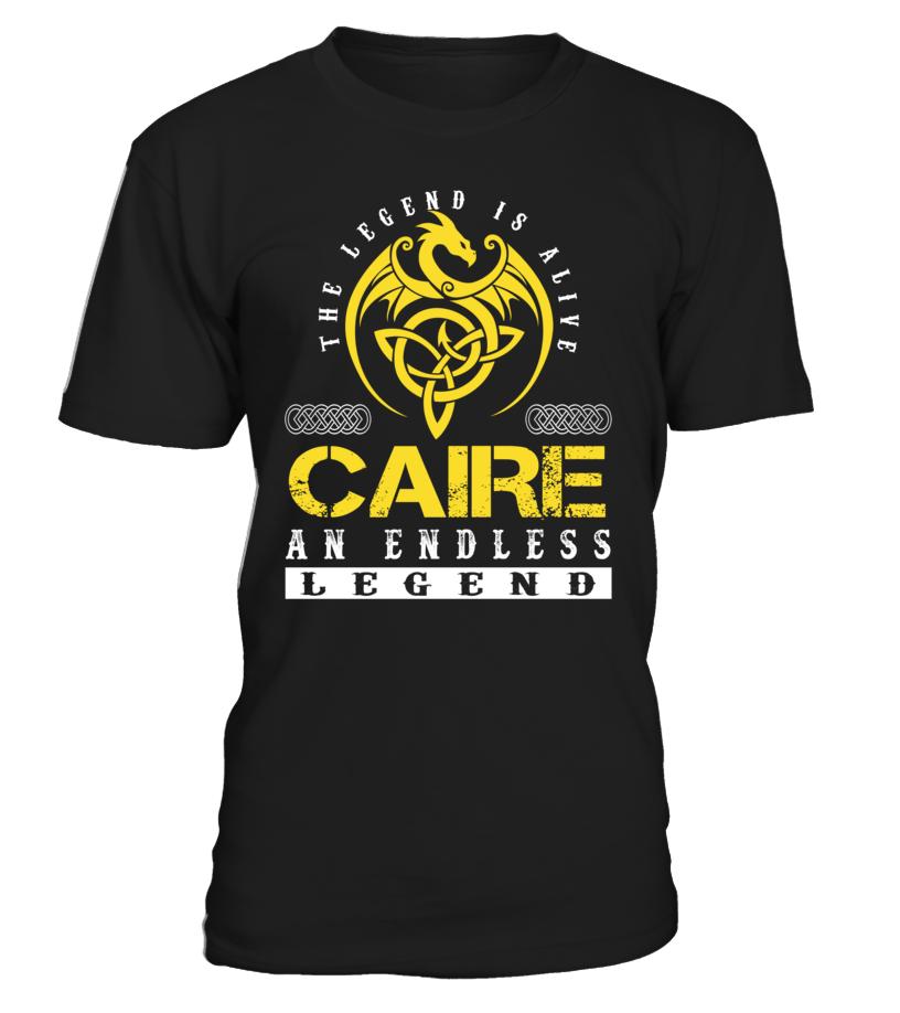 The Legend is Alive CAIRE An Endless Legend Last Name T-Shirt #LegendIsAlive