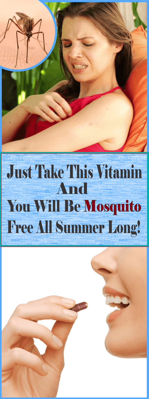 Just Take This Vitamin And You Will Be Mosquito Free All Summer Long Be Healthy Remedies For Mosquito Bites Mosquito Bite Relief Prevent Mosquito Bites