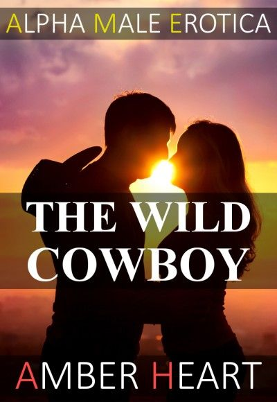 The Wild Cowboy An Erotic Alpha Male Story