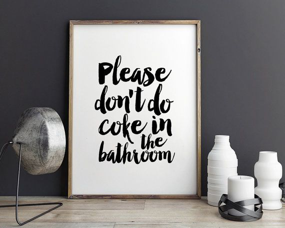 Printable Quote Art Download DIY Please Refain From Doing Coke In The Bathroom Funny Bathroom art fancy poster black and white home decor