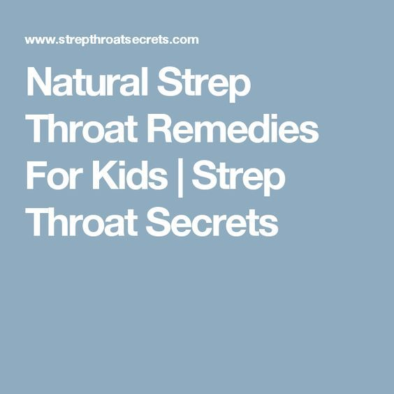 Natural Strep Throat Remedies For Kids   Throat remedies ...