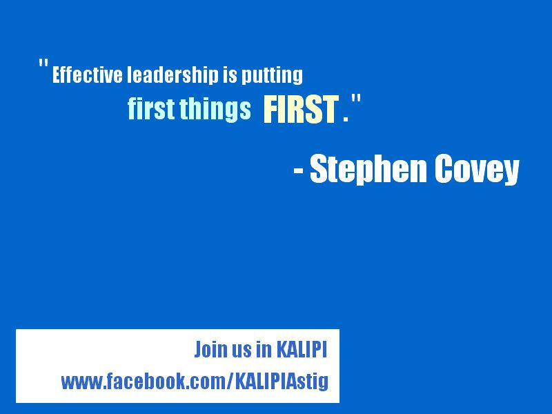 """""""Effective leadership is putting first things first."""" -Stephen Covey"""