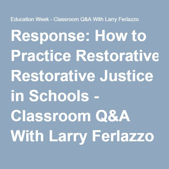 Response How To Practice Restorative Justice In Schools Opinion Restorative Justice Restoration Responsive Classroom