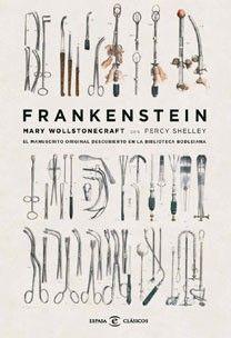 Frankenstein Mary Wollstonecraft, Percy B. Shelley. La clásica historia del científico y su monstruosa creación en su versión original.