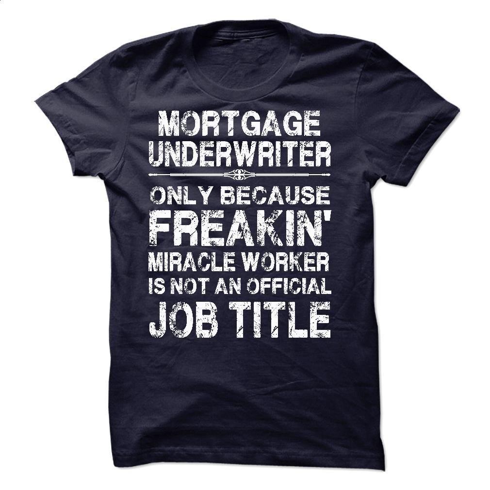Mortgage Underwriter T Shirt, Hoodie, Sweatshirts - design your own shirt #Tshirt #fashion