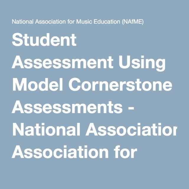 Student Assessment Using Model Cornerstone Assessments - National Association for Music Education (NAfME)