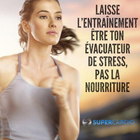 L'entrainement évacue le stress, pas la nourriture! Supercardio.ca #Fitness motivation pictures