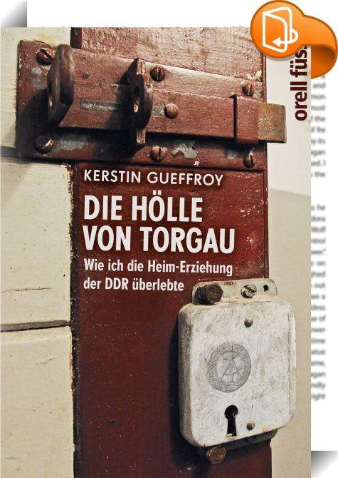Die Hölle von Torgau    :  Sie war jung und aufmüpfig - und das hatte seine Konsequenzen. Das Schicksal der Kerstin Gueffroy, deren Jugend von Dunkelzelle, Einzelhaft und Demütigung im geschlossenen Vollzug des Jugendwerkhofs Torgau geprägt wurde, ist kein völlig Unbekanntes. Ihre Geschichte diente bereits als historischer Hintergrund in sehr erfolgreichen Jugendromanen. Selbst in Schulbüchern hat ihr Leben mittlerweile Eingang gefunden.  Nun erzählt Gueffroy erstmals ihre ganze Geschi...