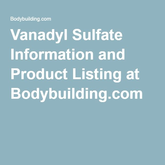 Vanadyl Sulfate Information and Product Listing at Bodybuilding.com