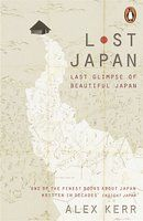 Lost Japan: Last Glimpse of Beautiful Japan written by Alex Kerr owner of Chiori Trust in Shikoku
