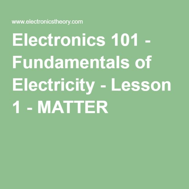 electronics 101 - fundamentals of electricity - lesson 1 - matter  electronics basics, wire,
