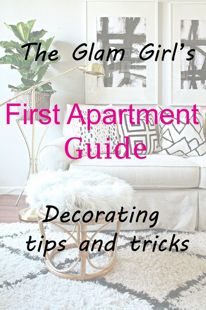 The Glam Gal S First Apartment Guide Decorating Tips And Tricks