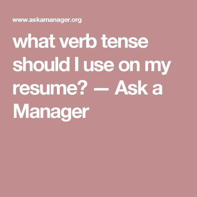 What Verb Tense Should I Use On My Resume Ask A Manager