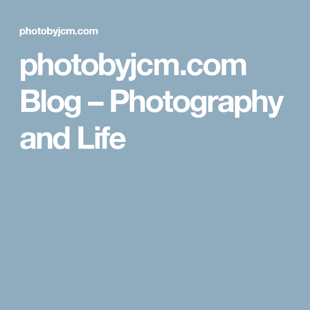 photobyjcm.com Blog – Photography and Life