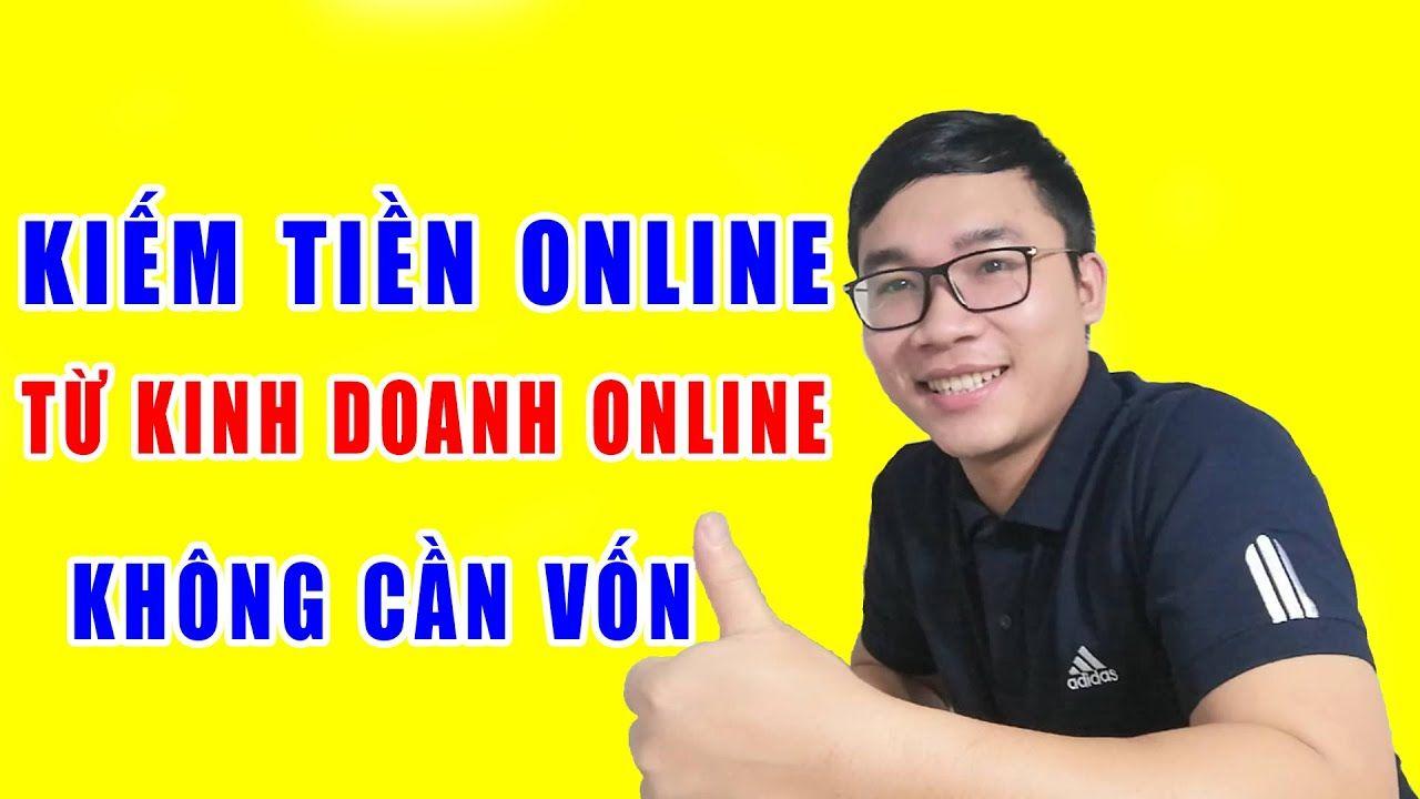 Kiếm Tiền Online 2020 Từ Kinh Doanh Online Không Cần Vốn
