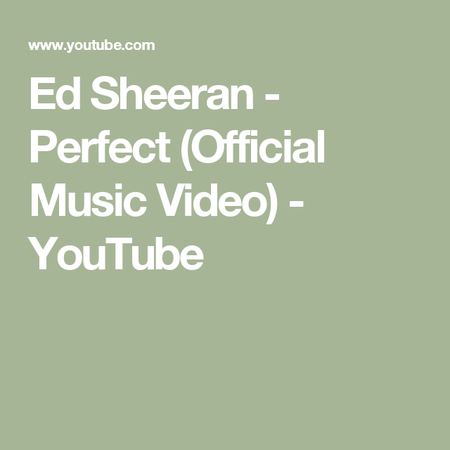 Ed Sheeran Perfect Official Music Video Youtube Youtube Videos Music Ed Sheeran Music Videos