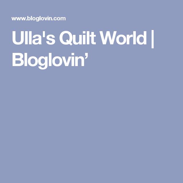 Ulla's Quilt World | Bloglovin'