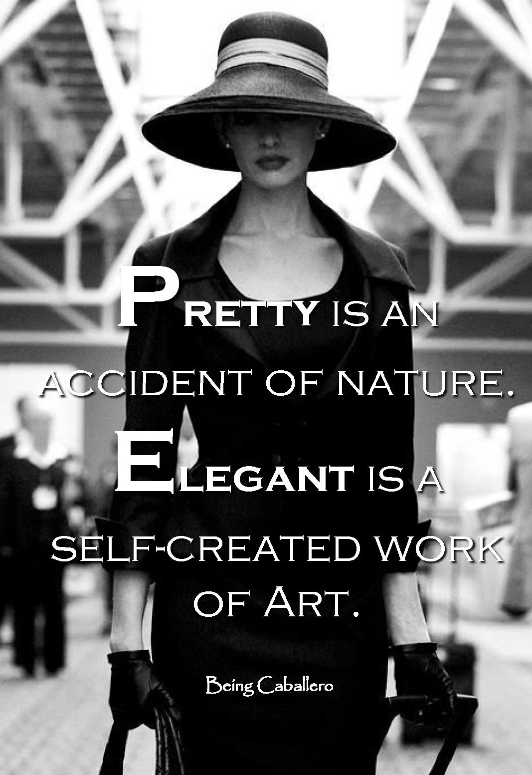 Pretty is an accident of nature elegant is a self created work of art being caballero art of being a dama