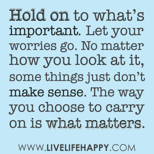 Some Important Quotes Entrancing Hold On To What Matters Quotes  Pinterest  Wisdom Live Life